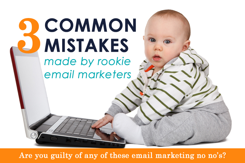 3 Common Rookie Email Marketing Mistakes